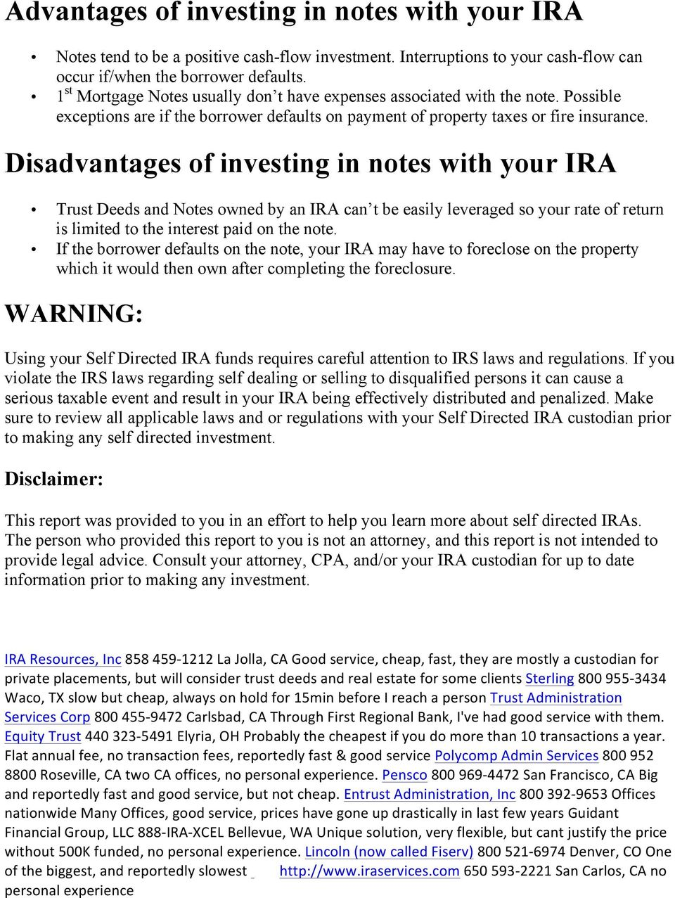 Disadvantages of investing in notes with your IRA Trust Deeds and Notes owned by an IRA can t be easily leveraged so your rate of return is limited to the interest paid on the note.
