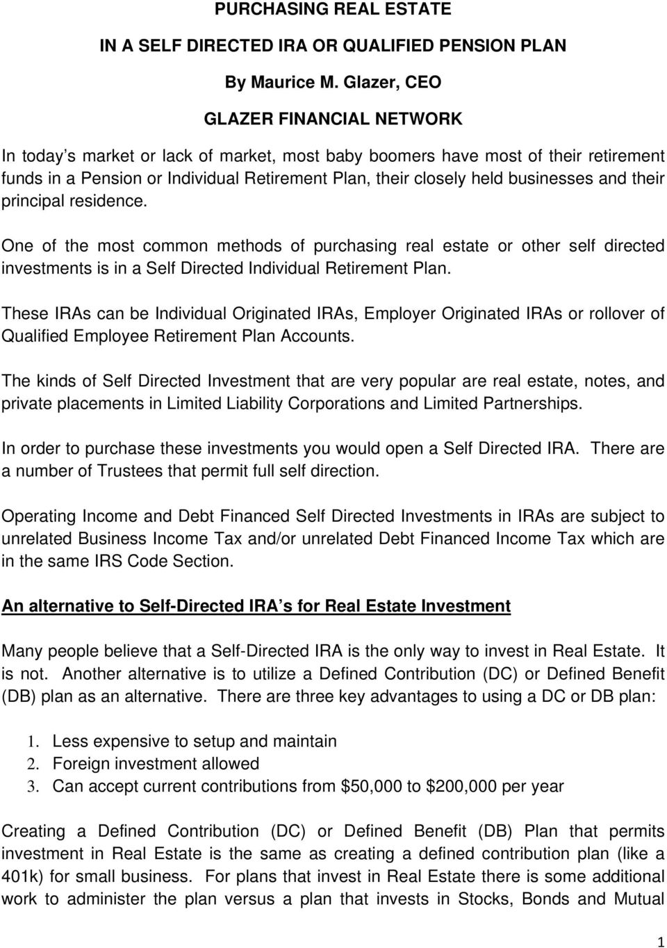 businesses and their principal residence. One of the most common methods of purchasing real estate or other self directed investments is in a Self Directed Individual Retirement Plan.