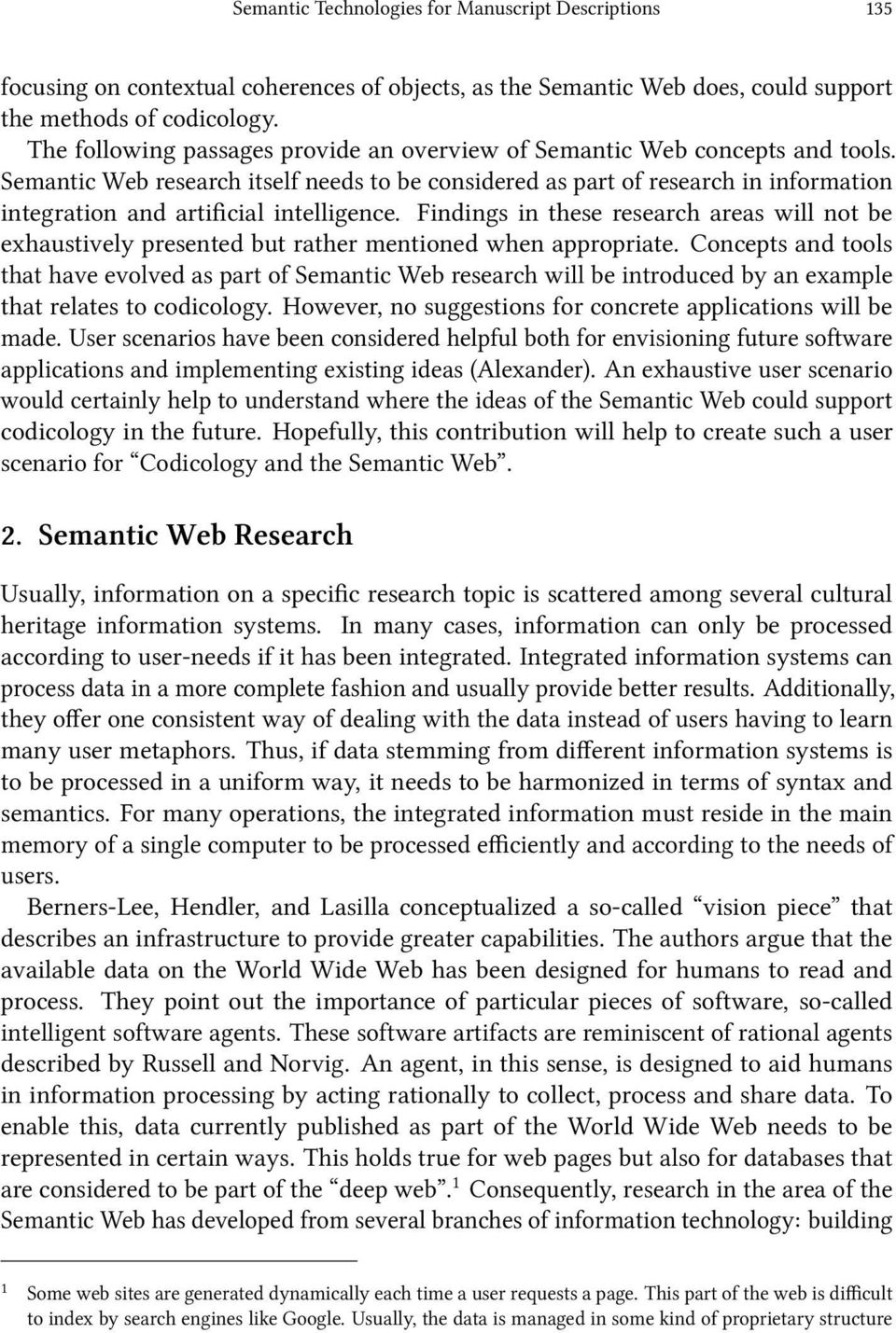 Semantic Web research itself needs to be considered as part of research in information integration and articial intelligence.