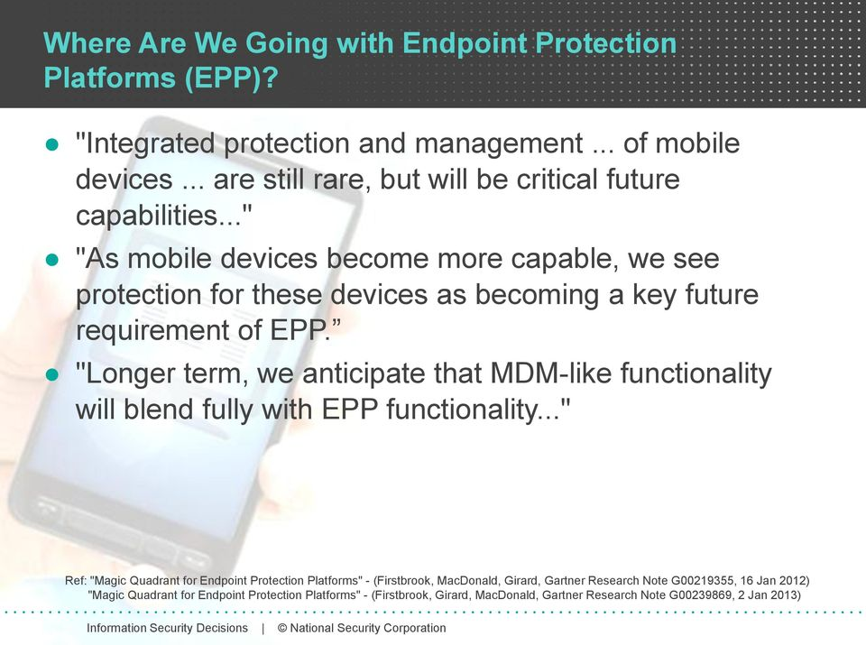 ".."" ""As mobile devices become more capable, we see protection for these devices as becoming a key future requirement of EPP."