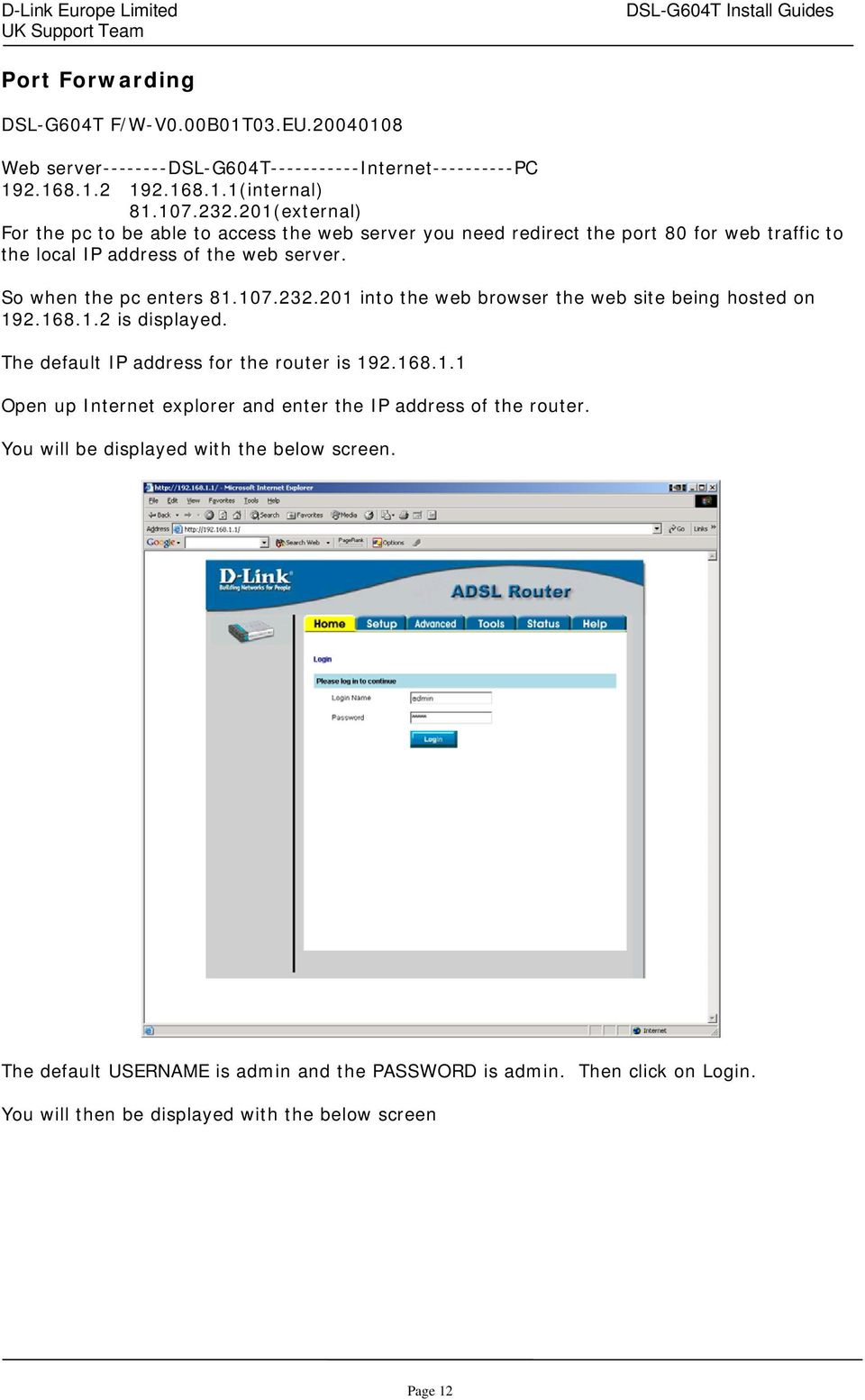 232.201 into the web browser the web site being hosted on 192.168.1.2 is displayed. The default IP address for the router is 192.168.1.1 Open up Internet explorer and enter the IP address of the router.
