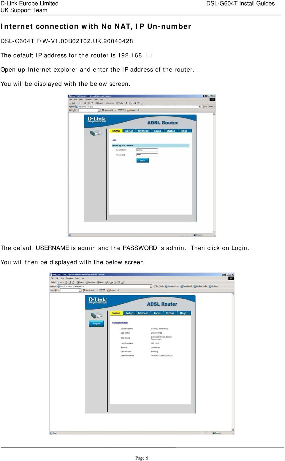 2.168.1.1 Open up Internet explorer and enter the IP address of the router.