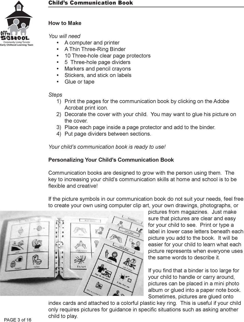 3) Place each page inside a page protector and add to the binder. 4) Put page dividers between sections. Your child s communication book is ready to use!