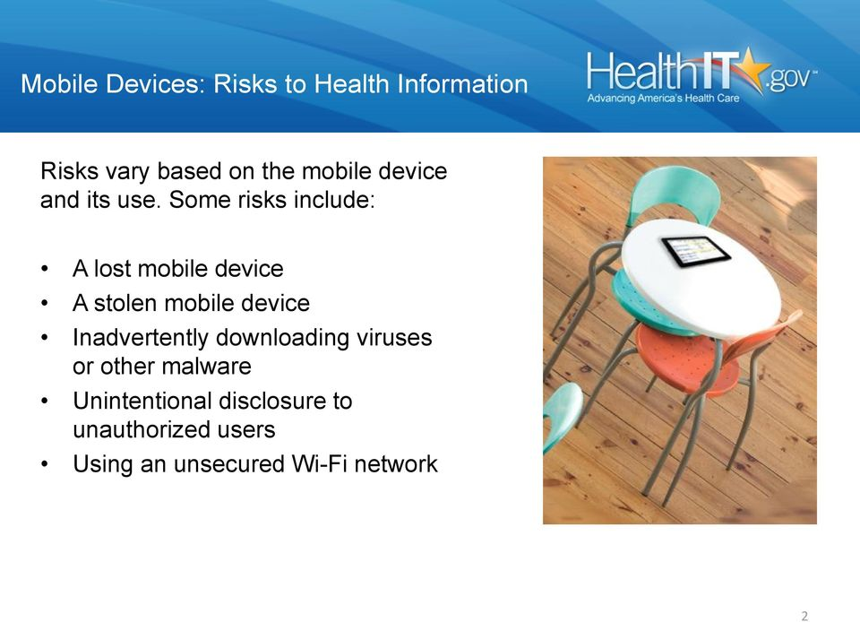 Some risks include: A lost mobile device A stolen mobile device