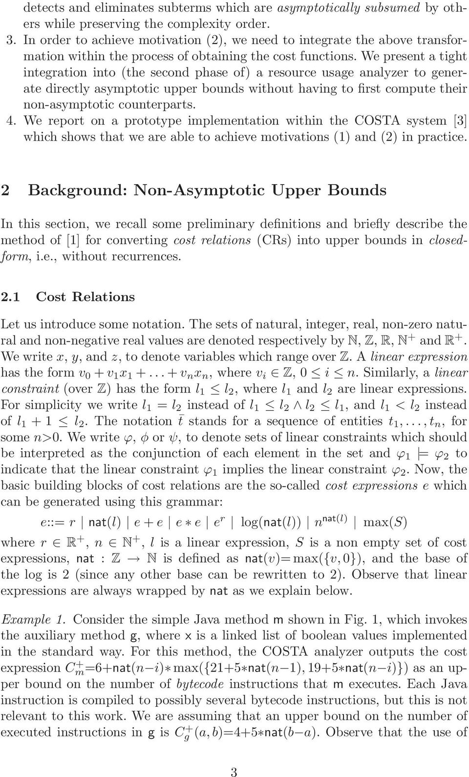 We present a tight integration into (the second phase of) a resource usage analyzer to generate directly asymptotic upper bounds without having to first compute their non-asymptotic counterparts. 4.