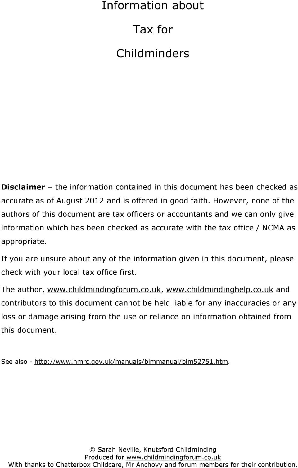If you are unsure about any of the information given in this document, please check with your local tax office first. The author, www.childmindingforum.co.