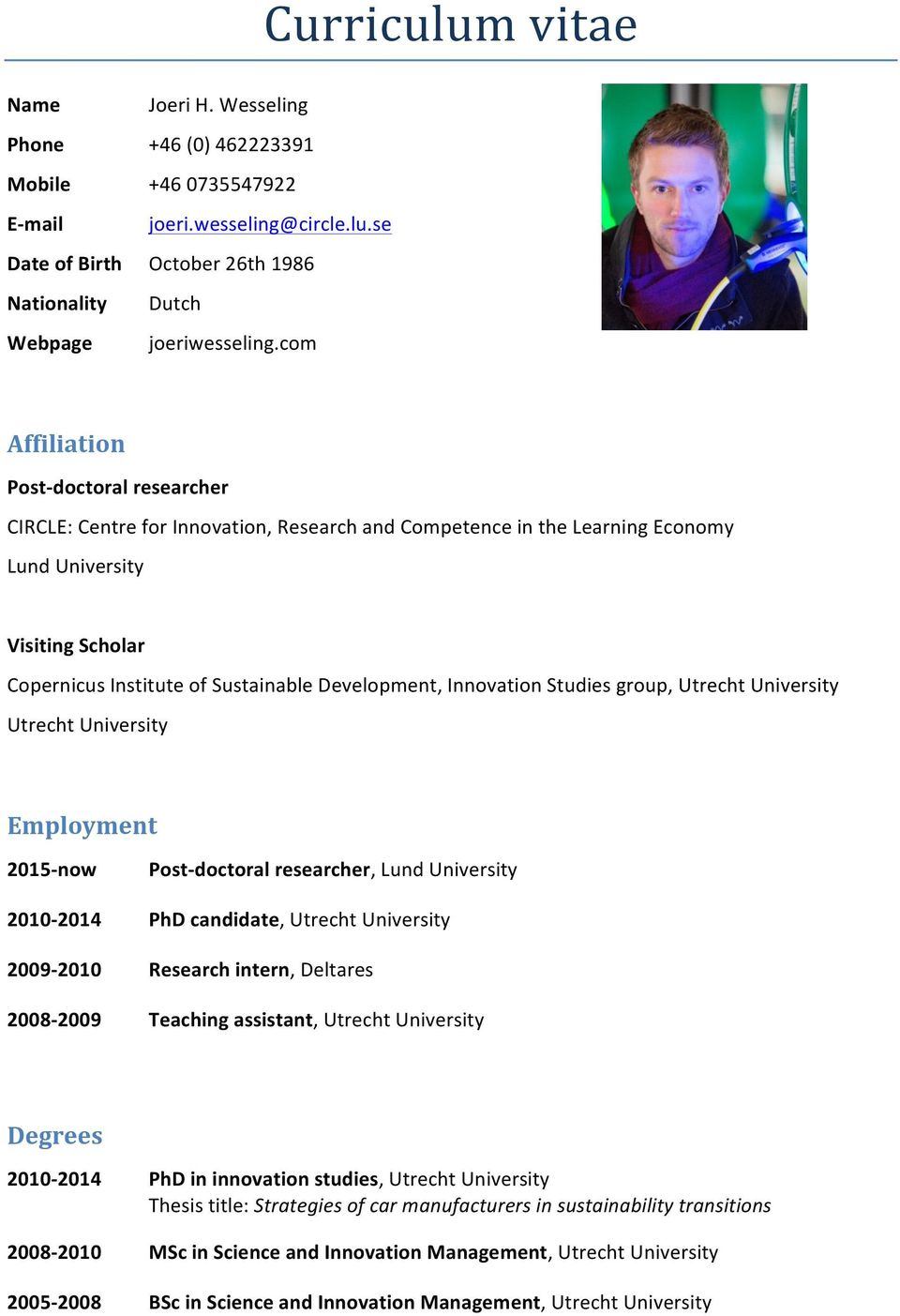 Development, Innovation Studies group, Utrecht University Utrecht University Employment 2015- now 2009-2010 2008-2009 Post- doctoral researcher, Lund University PhD candidate, Utrecht University