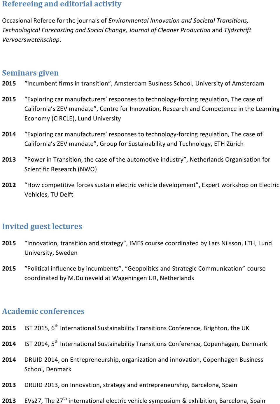 Seminars given 2015 Incumbent firms in transition, Amsterdam Business School, University of Amsterdam 2015 Exploring car manufacturers responses to technology- forcing regulation, The case of