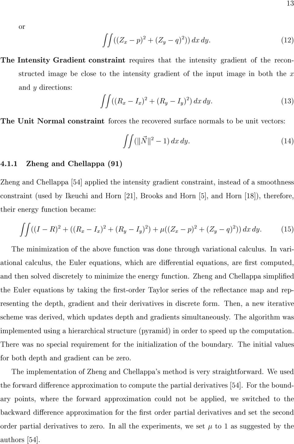 (14) 4.1.1 Zheng and Chellappa (91) Zheng and Chellappa [54] applied the intensity gradient constraint, instead of a smoothness constraint (used by Ikeuchi and Horn [21], Brooks and Horn [5], and