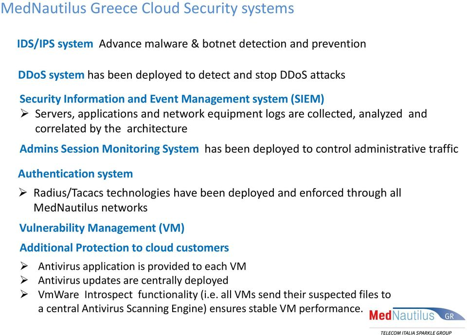 administrative traffic Authentication system Radius/Tacacs technologies have been deployed and enforced through all MedNautilus networks Vulnerability Management (VM) Additional Protection to cloud