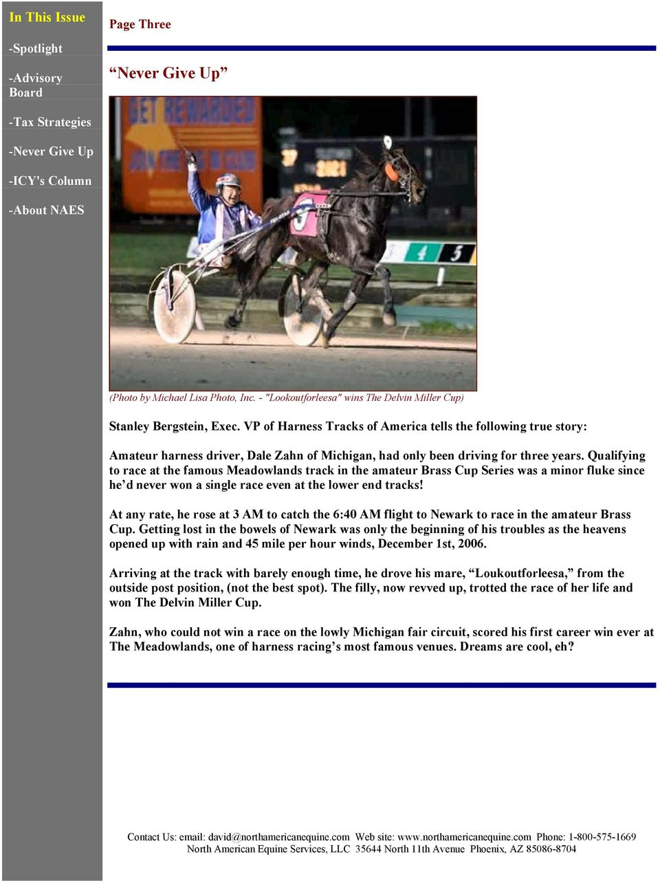 Qualifying to race at the famous Meadowlands track in the amateur Brass Cup Series was a minor fluke since he d never won a single race even at the lower end tracks!