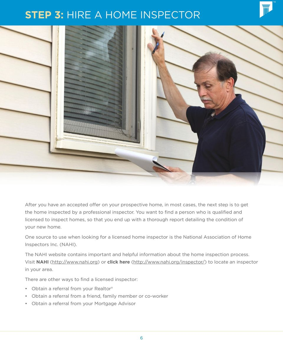 One source to use when lking for a licensed home inspector is the National Association of Home Inspectors Inc. (NAHI).