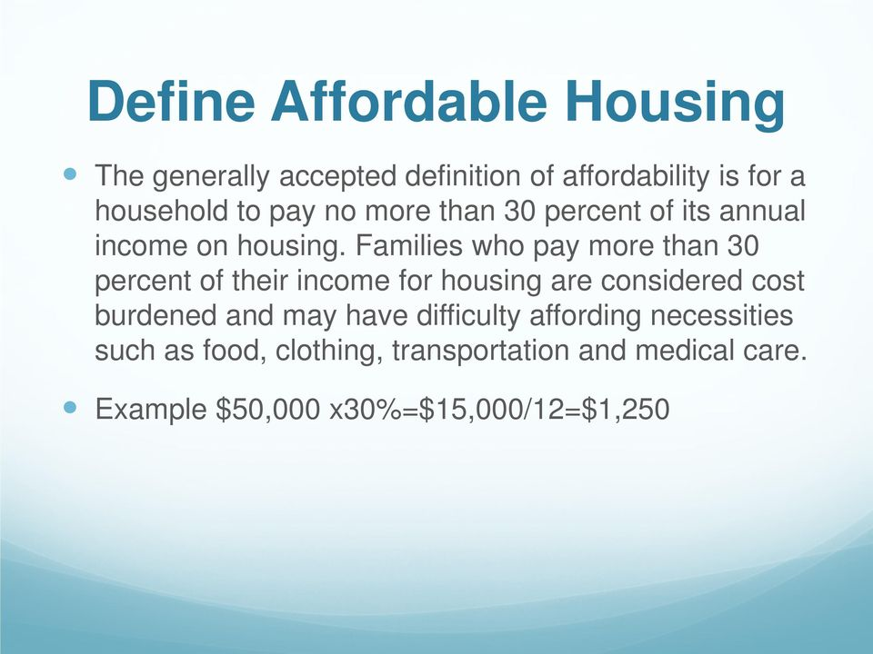 Families who pay more than 30 percent of their income for housing are considered cost burdened and