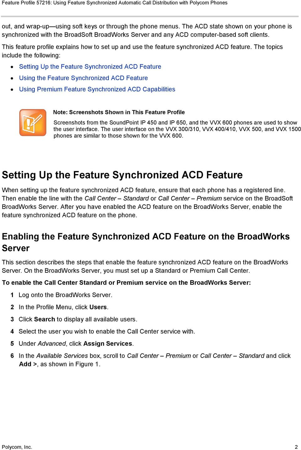 The topics include the following: Setting Up the Feature Synchronized ACD Feature Using the Feature Synchronized ACD Feature Using Premium Feature Synchronized ACD Capabilities Note: Screenshots