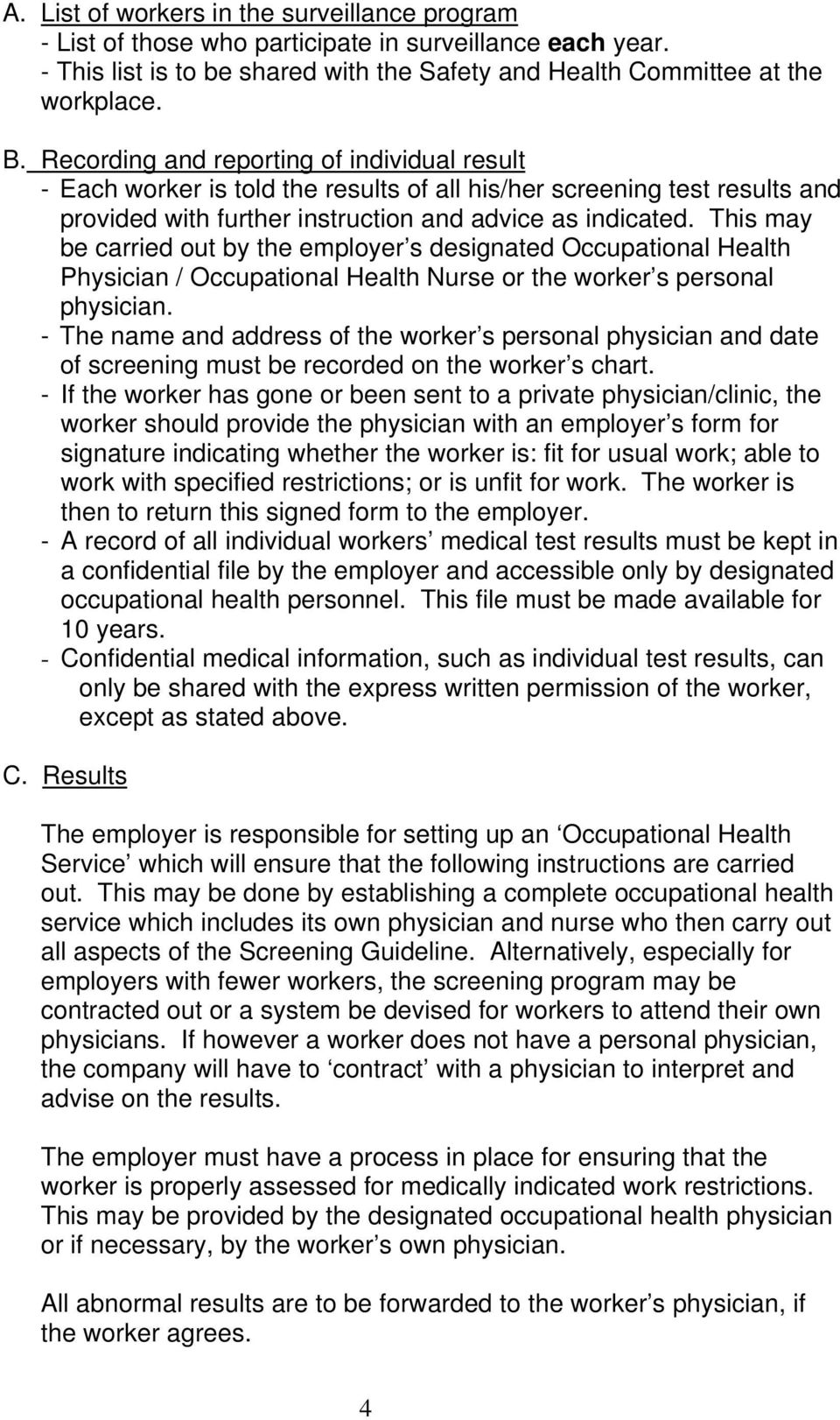 This may be carried out by the employer s designated Occupational Health Physician / Occupational Health Nurse or the worker s personal physician.
