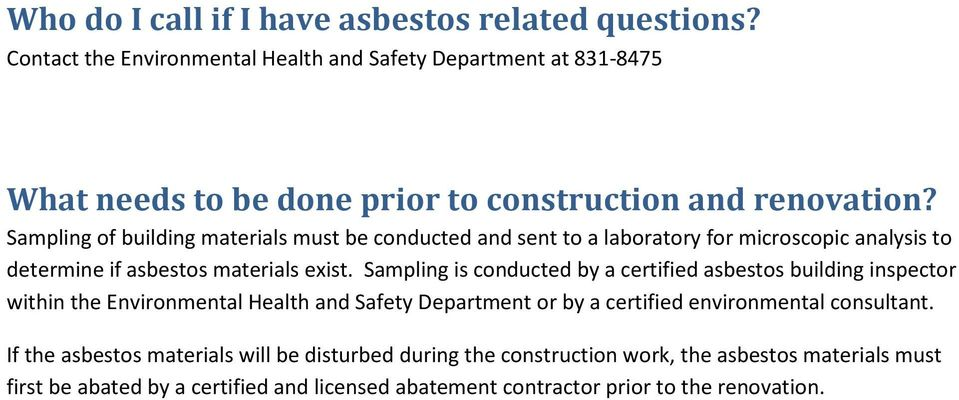 Sampling of building materials must be conducted and sent to a laboratory for microscopic analysis to determine if asbestos materials exist.