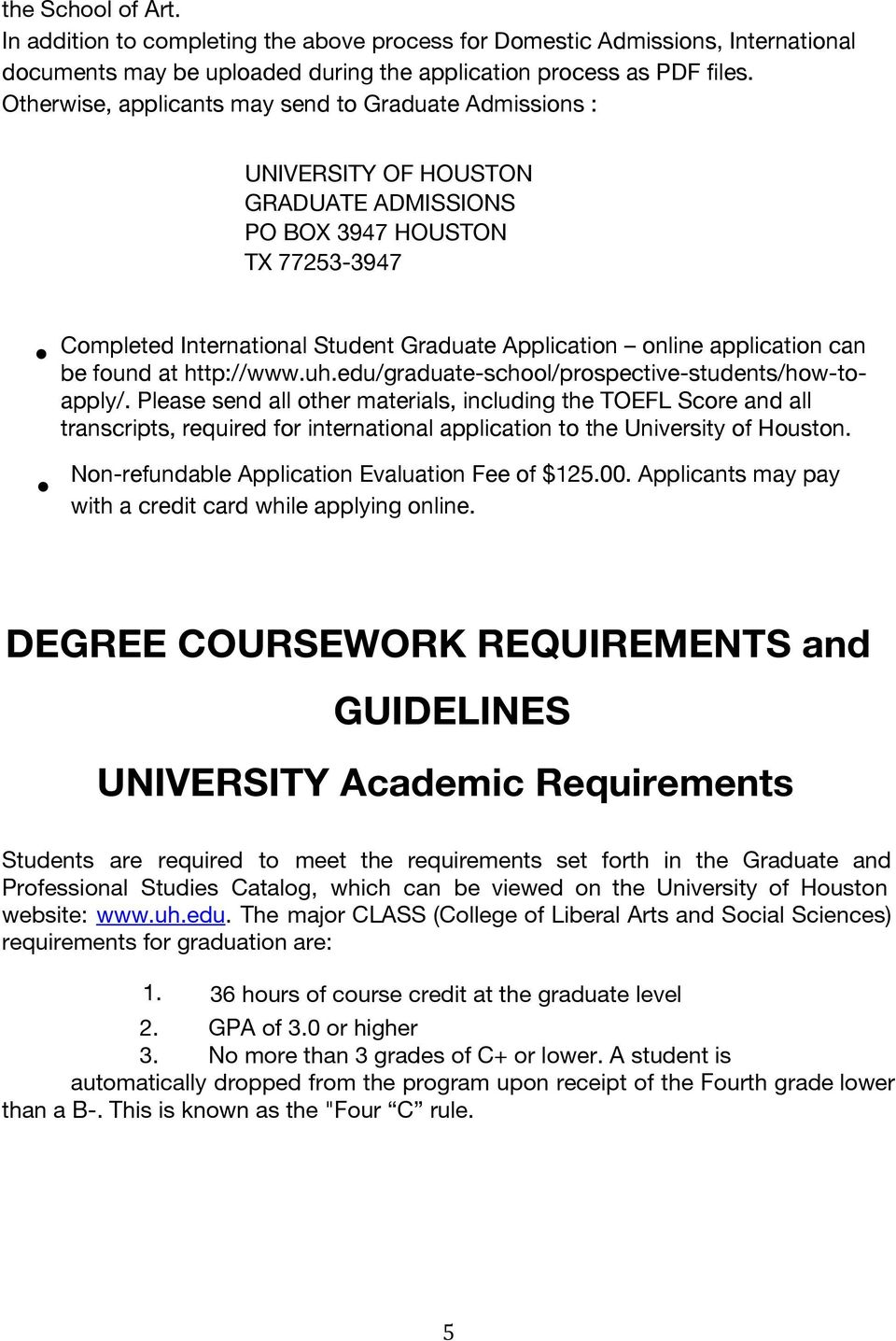 application can be found at http://www.uh.edu/graduate-school/prospective-students/how-toapply/.