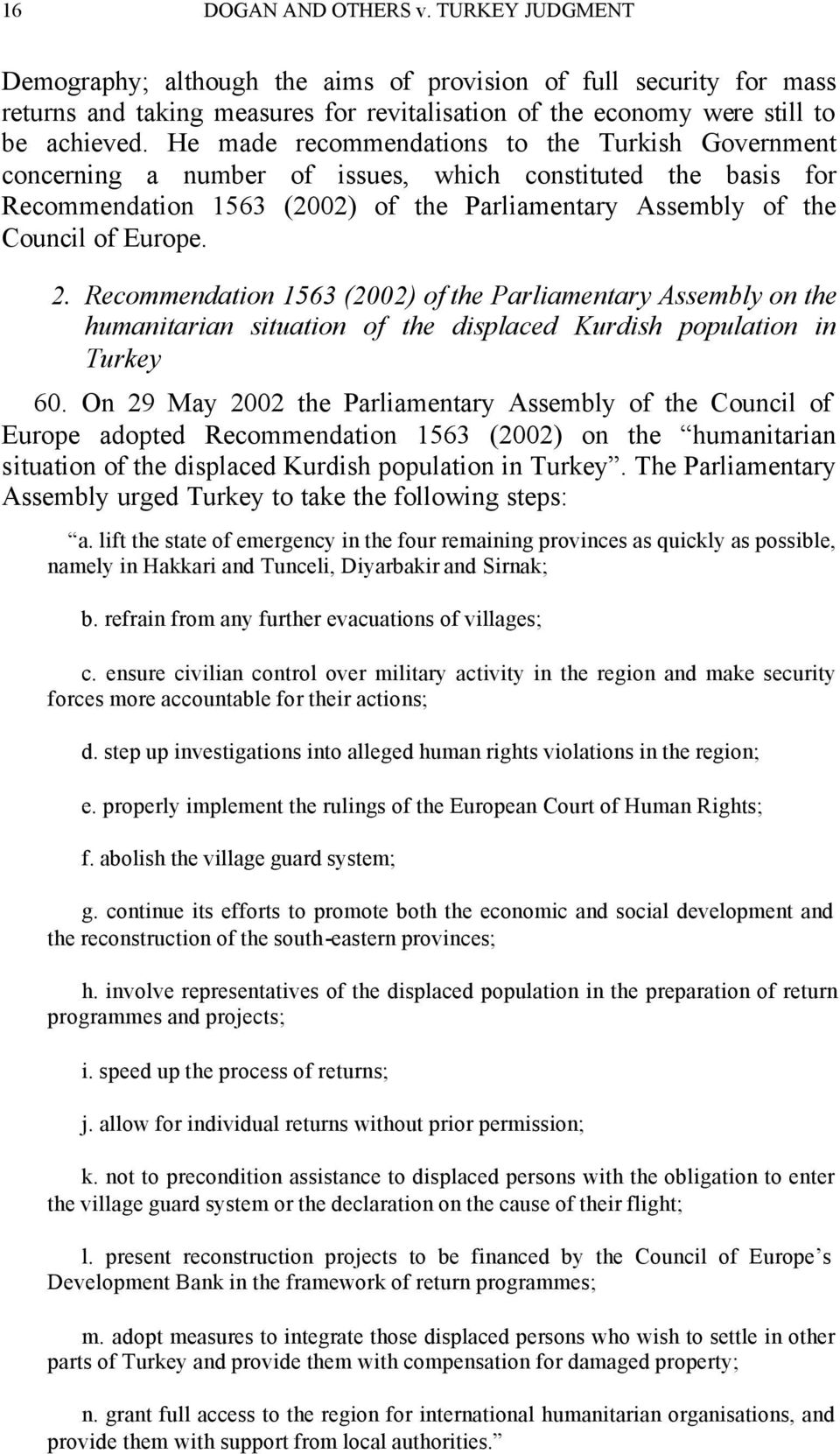 Recommendation 1563 (2002) of the Parliamentary Assembly on the humanitarian situation of the displaced Kurdish population in Turkey 60.