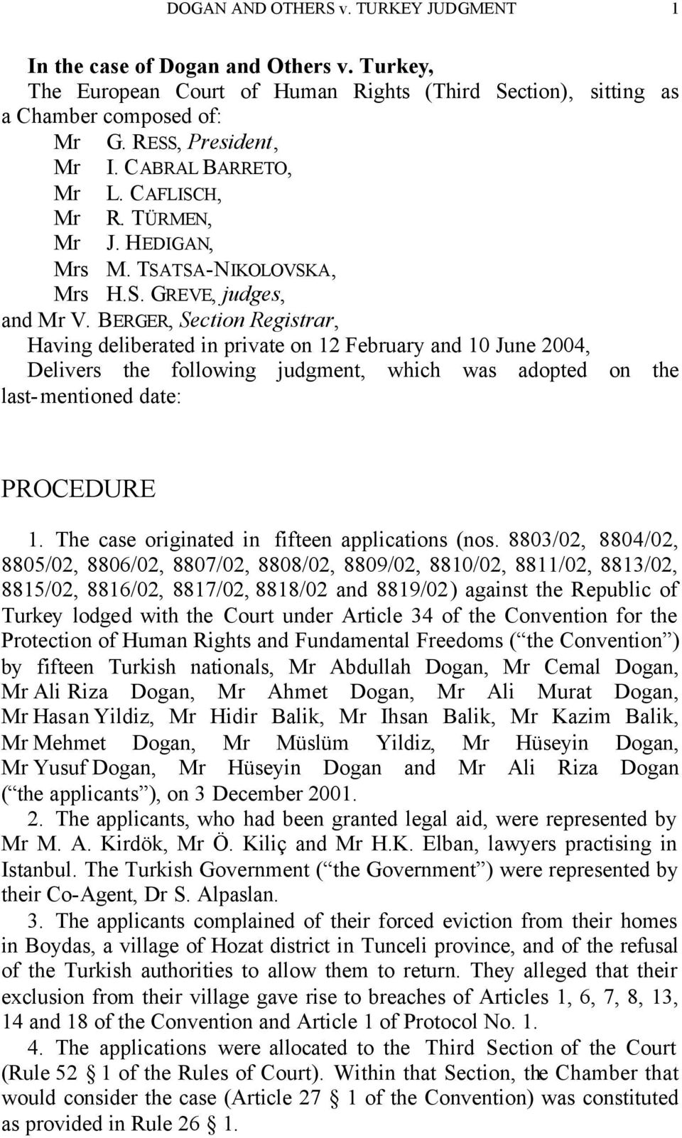 BERGER, Section Registrar, Having deliberated in private on 12 February and 10 June 2004, Delivers the following judgment, which was adopted on the last-mentioned date: PROCEDURE 1.