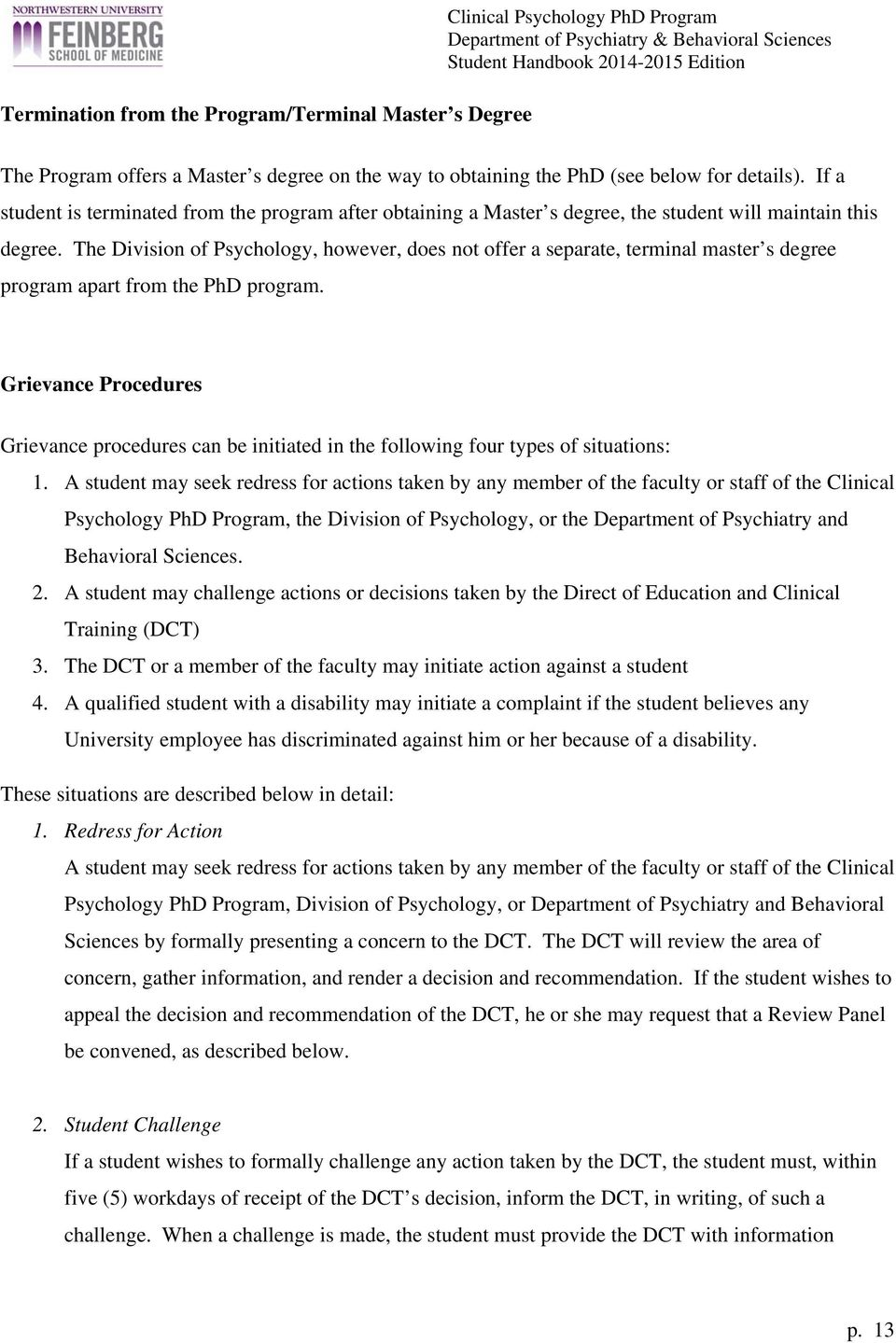 The Division of Psychology, however, does not offer a separate, terminal master s degree program apart from the PhD program.