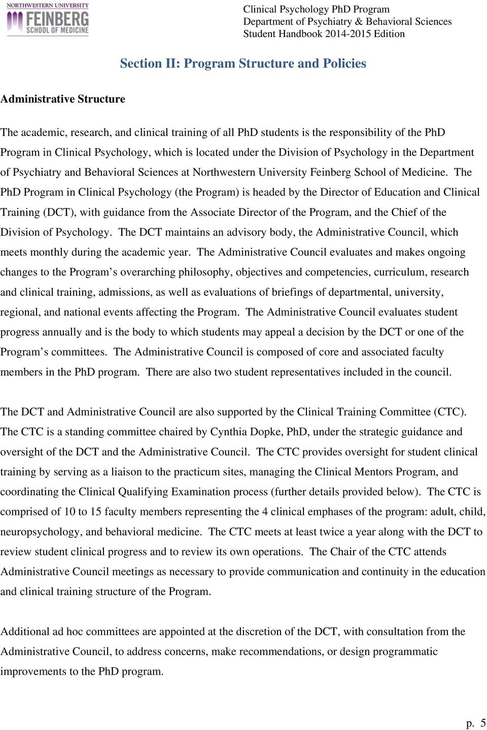 The PhD Program in Clinical Psychology (the Program) is headed by the Director of Education and Clinical Training (DCT), with guidance from the Associate Director of the Program, and the Chief of the