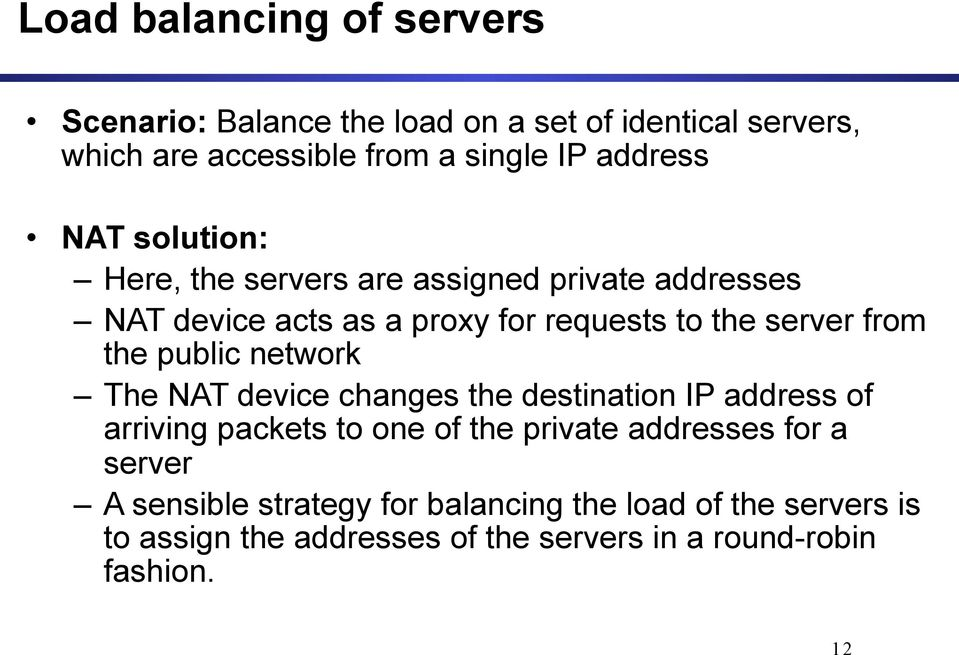 from the public network The NAT device changes the destination IP address of arriving packets to one of the private addresses