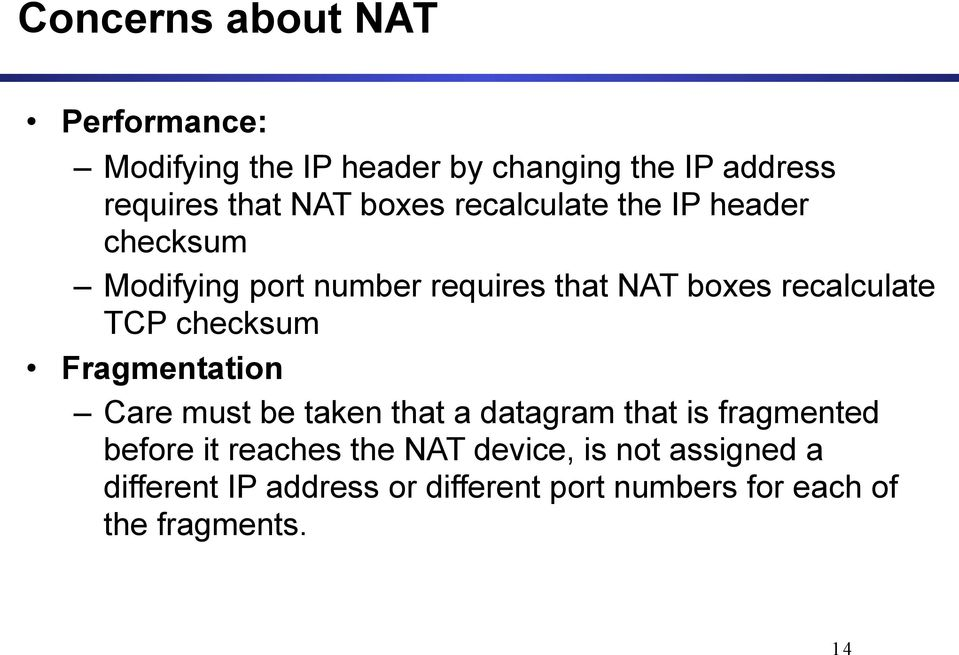 checksum Fragmentation Care must be taken that a datagram that is fragmented before it reaches the NAT