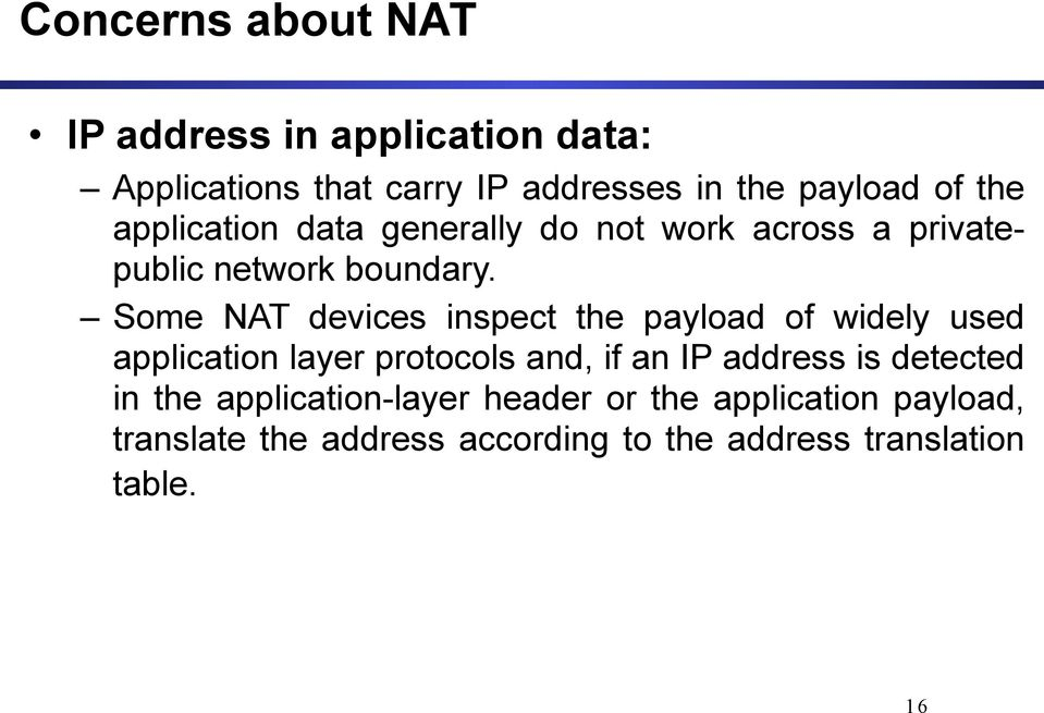 Some NAT devices inspect the payload of widely used application layer protocols and, if an IP address is