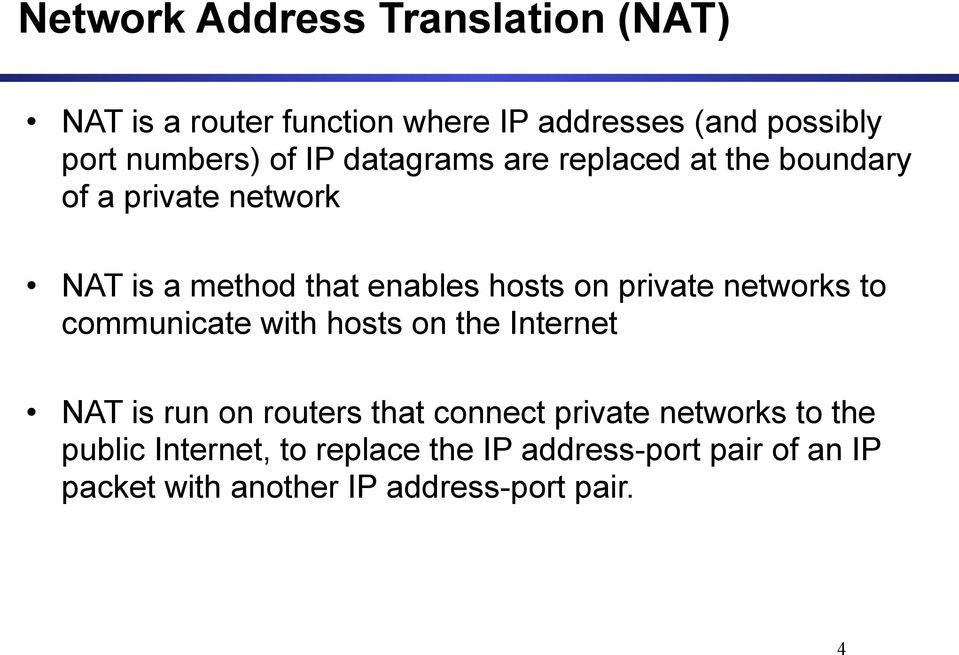networks to communicate with hosts on the Internet NAT is run on routers that connect private networks to