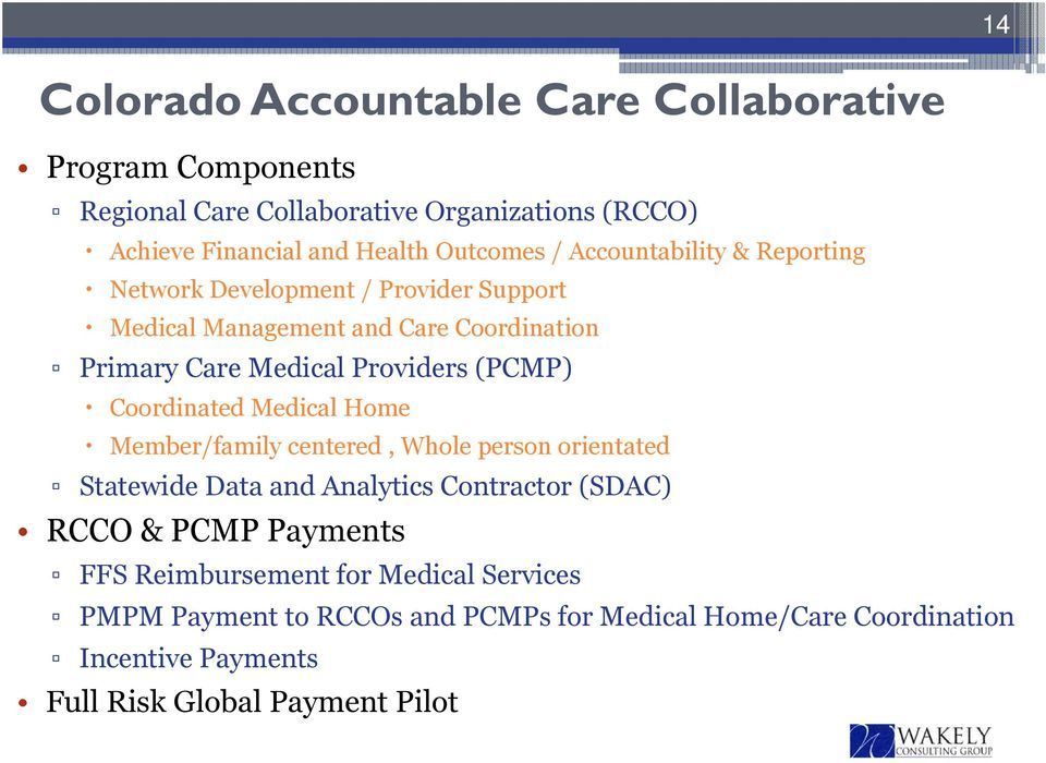 Providers (PCMP) Coordinated Medical Home Member/family centered, Whole person orientated Statewide Data and Analytics Contractor (SDAC) RCCO &