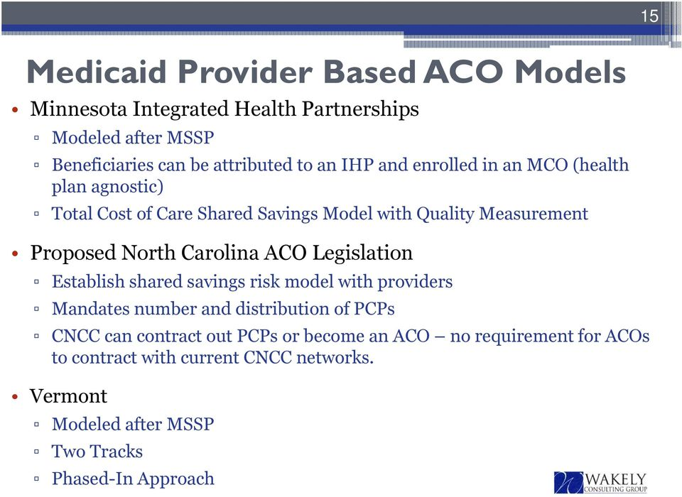 Carolina ACO Legislation Establish shared savings risk model with providers Mandates number and distribution of PCPs CNCC can contract