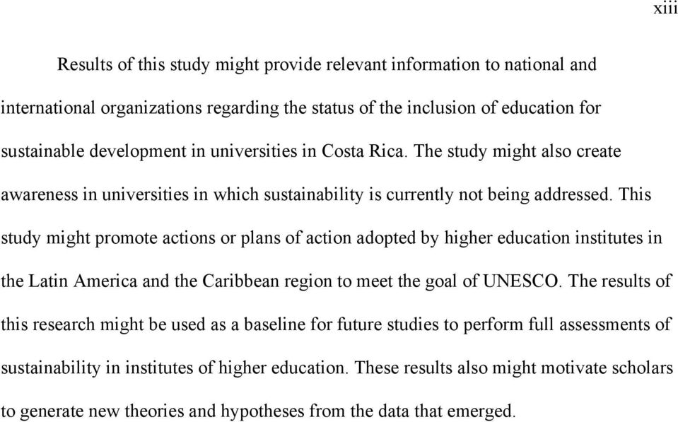 This study might promote actions or plans of action adopted by higher education institutes in the Latin America and the Caribbean region to meet the goal of UNESCO.