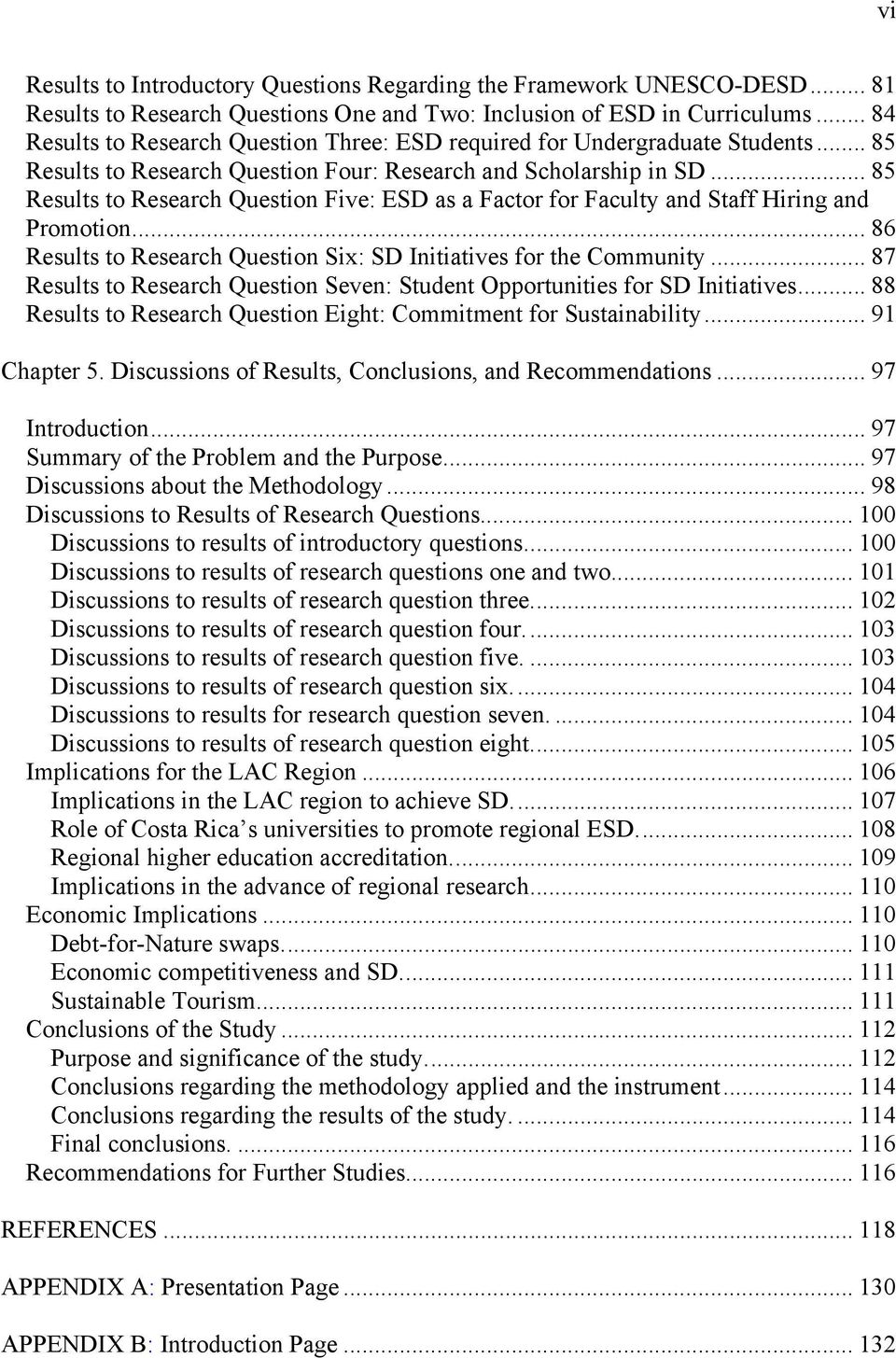 .. 85 Results to Research Question Five: ESD as a Factor for Faculty and Staff Hiring and Promotion... 86 Results to Research Question Six: SD Initiatives for the Community.