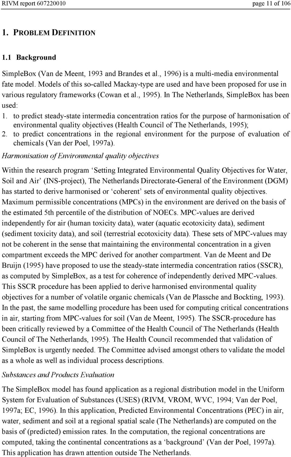 to predict steady-state intermedia concentration ratios for the purpose of harmonisation of environmental quality objectives (Health Council of The Netherlands, 1995); 2.