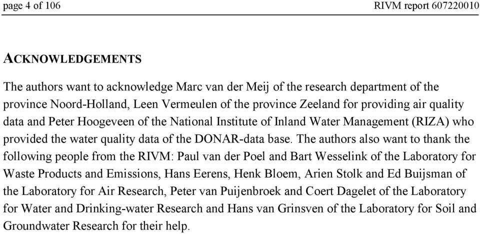 The authors also want to thank the following people from the RIVM: Paul van der Poel and Bart Wesselink of the Laboratory for Waste Products and Emissions, Hans Eerens, Henk Bloem, Arien Stolk and Ed
