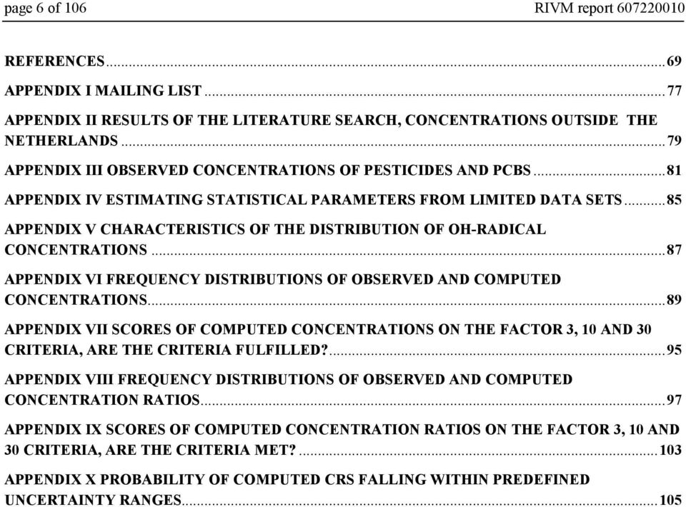 ..85 APPENDIX V CHARACTERISTICS OF THE DISTRIBUTION OF OH-RADICAL CONCENTRATIONS...87 APPENDIX VI FREQUENCY DISTRIBUTIONS OF OBSERVED AND COMPUTED CONCENTRATIONS.