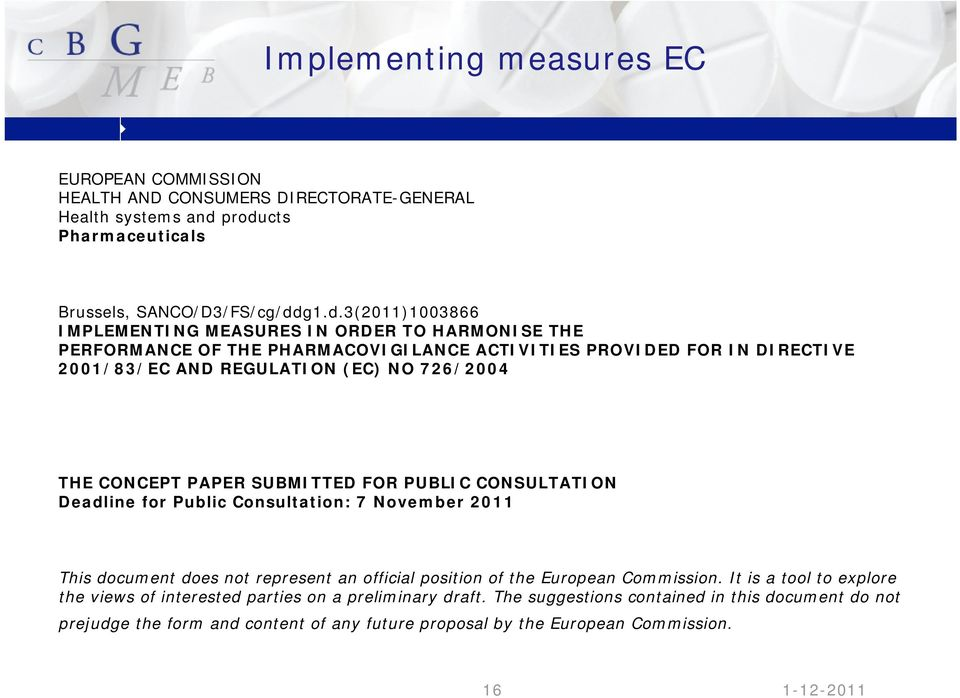 DIRECTIVE 2001/83/EC AND REGULATION (EC) NO 726/2004 THE CONCEPT PAPER SUBMITTED FOR PUBLIC CONSULTATION Deadline for Public Consultation: 7 November 2011 This document does not