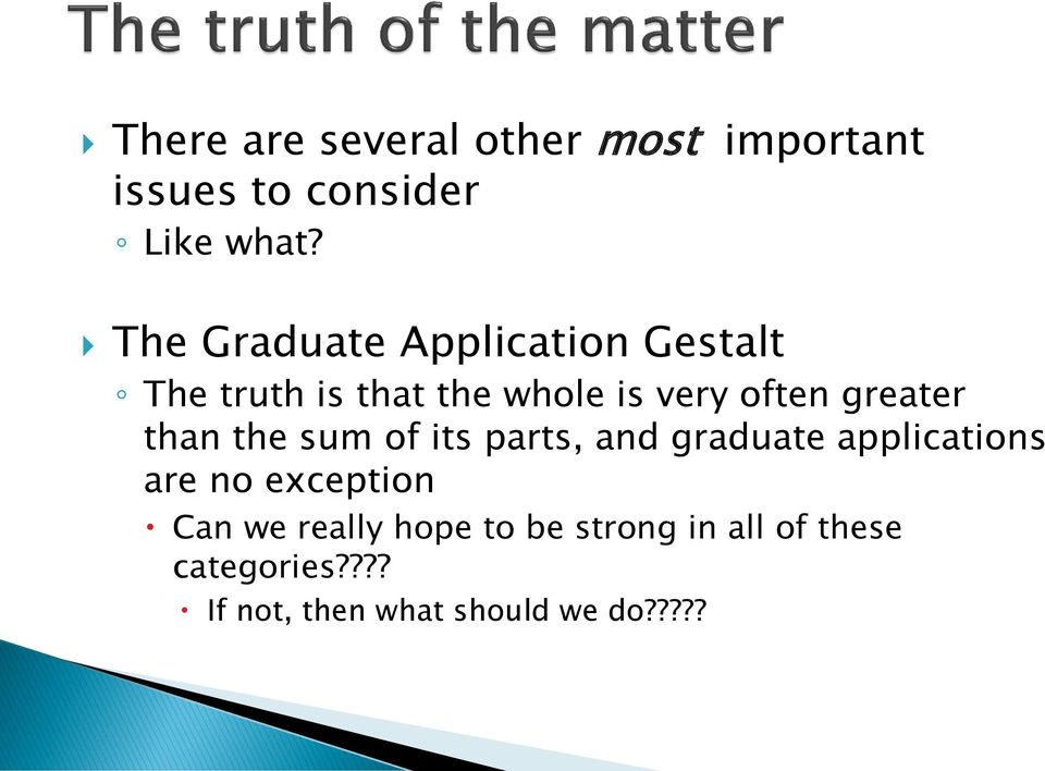 greater than the sum of its parts, and graduate applications are no exception