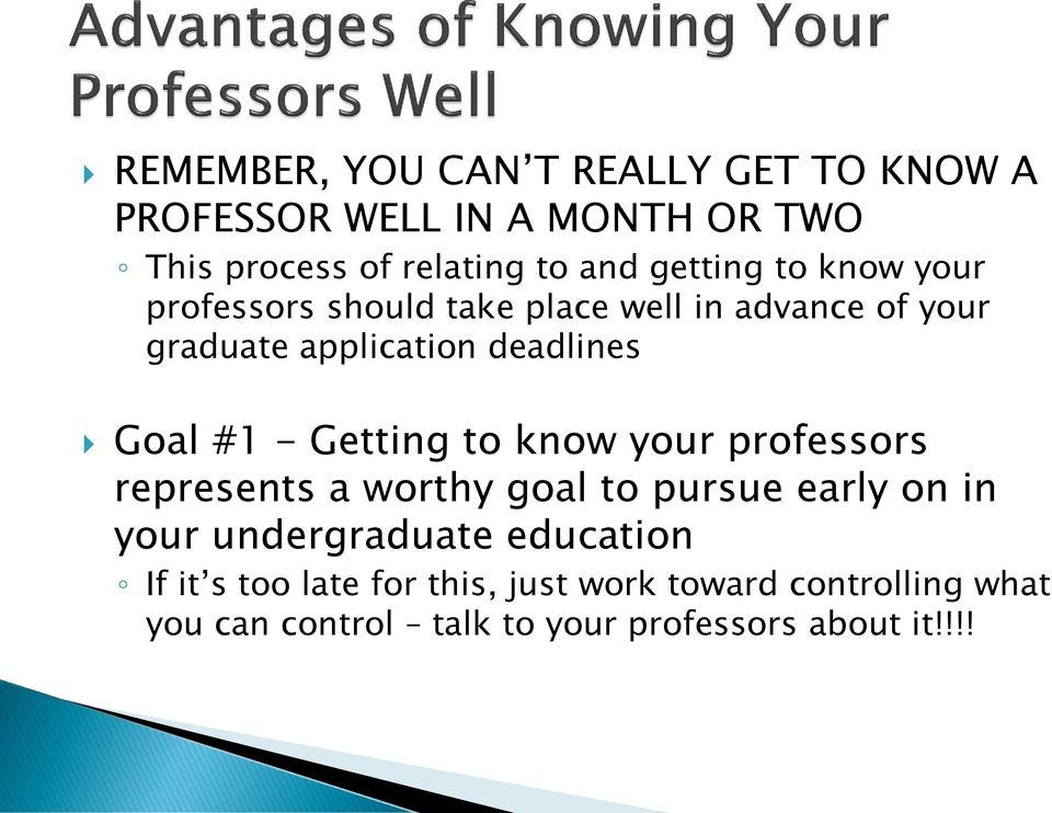 #1 - Getting to know your professors represents a worthy goal to pursue early on in your undergraduate