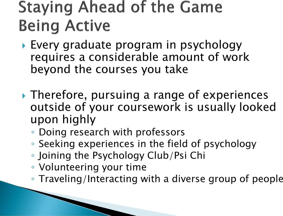 highly Doing research with professors Seeking experiences in the field of psychology Joining the