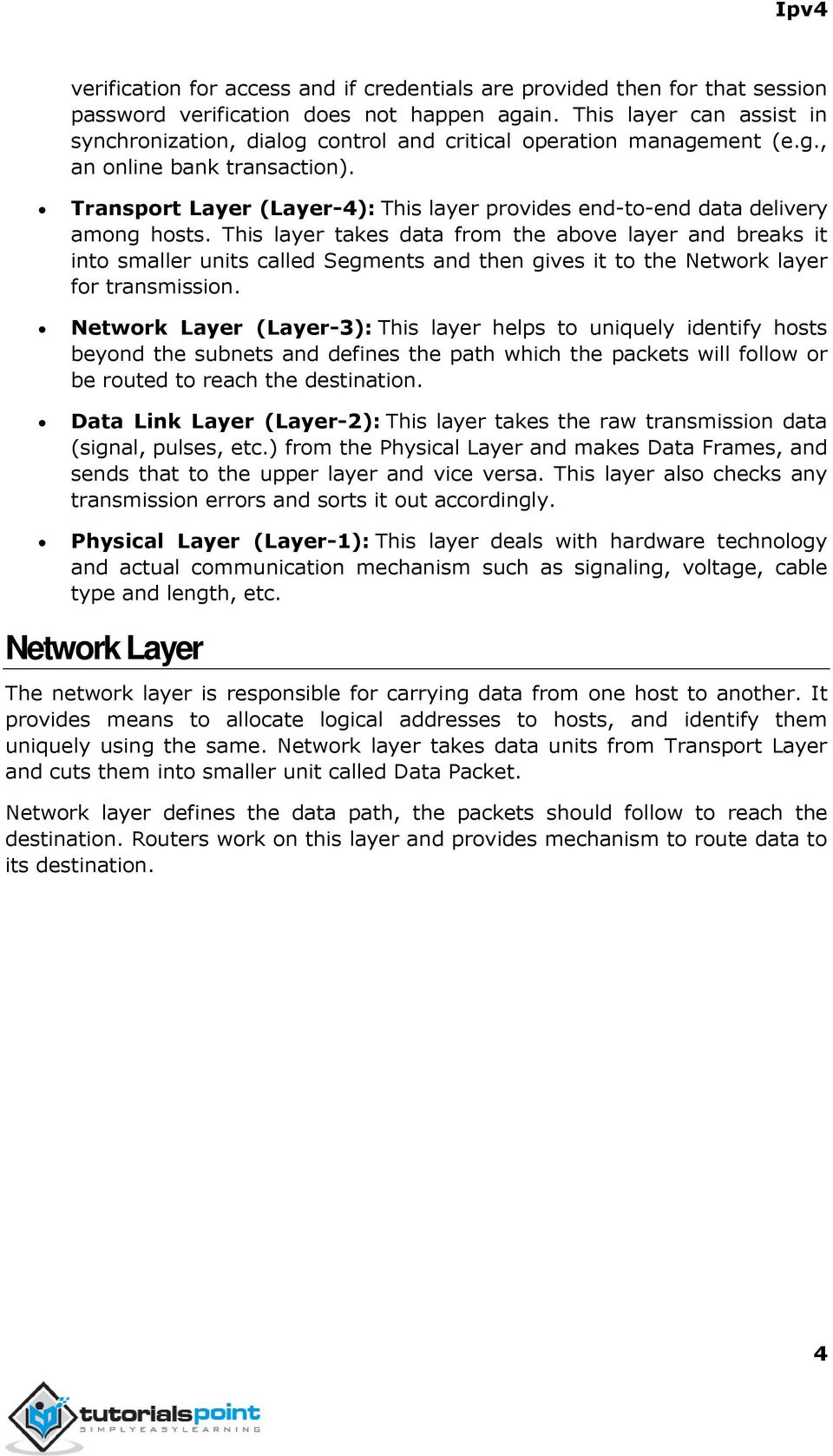 Transport Layer (Layer-4): This layer provides end-to-end data delivery among hosts.
