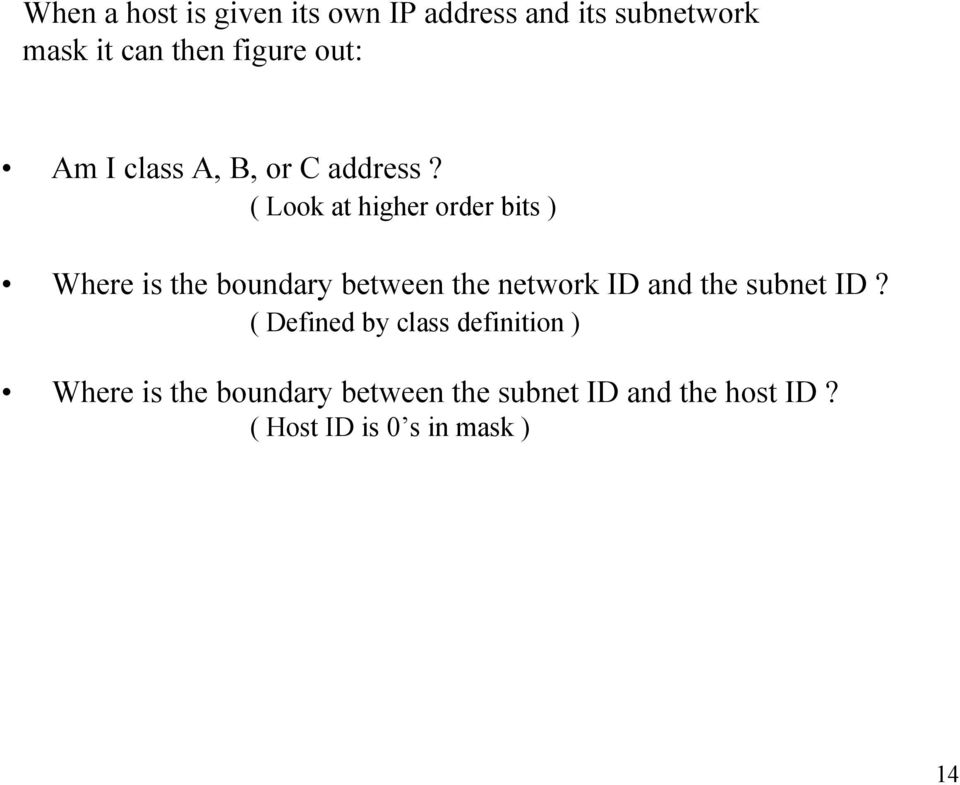 ( Look at higher order bits ) Where is the boundary between the network ID and the