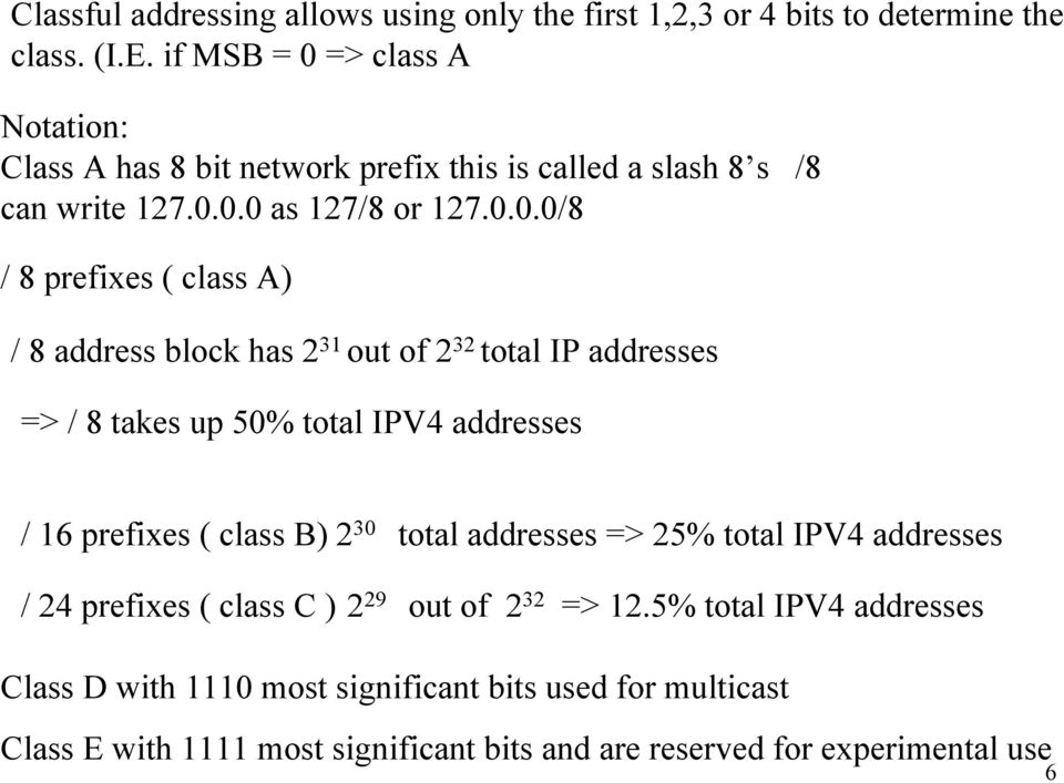 => class A Notation: Class A has 8 bit network prefix this is called a slash 8 s /8 can write 127.0.
