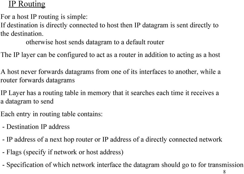 interfaces to another, while a router forwards datagrams IP Layer has a routing table in memory that it searches each time it receives a a datagram to send Each entry in routing table