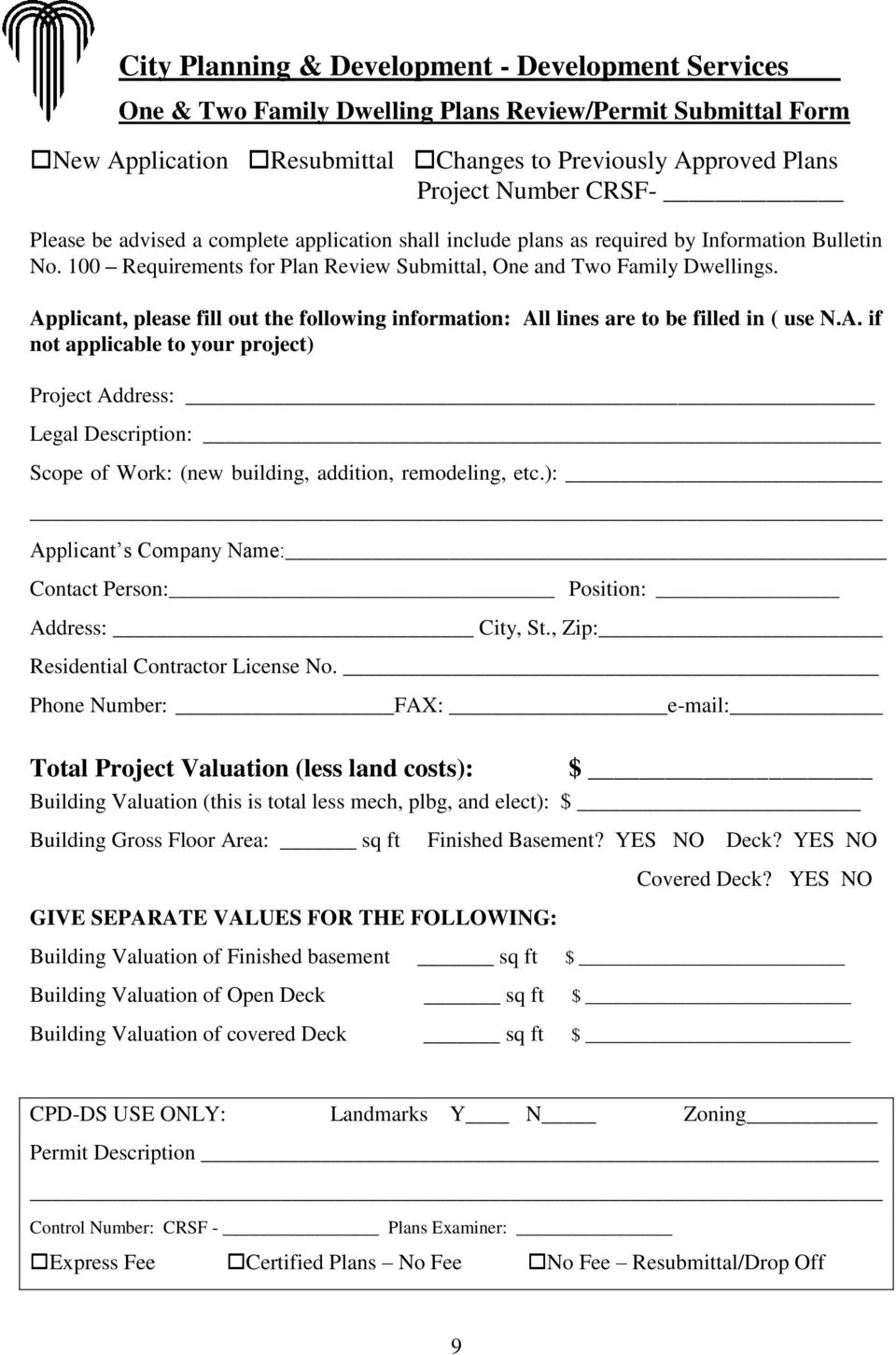 Applicant, please fill out the following information: All lines are to be filled in ( use N.A. if not applicable to your project) Project Address: Legal Description: Scope of Work: (new building, addition, remodeling, etc.
