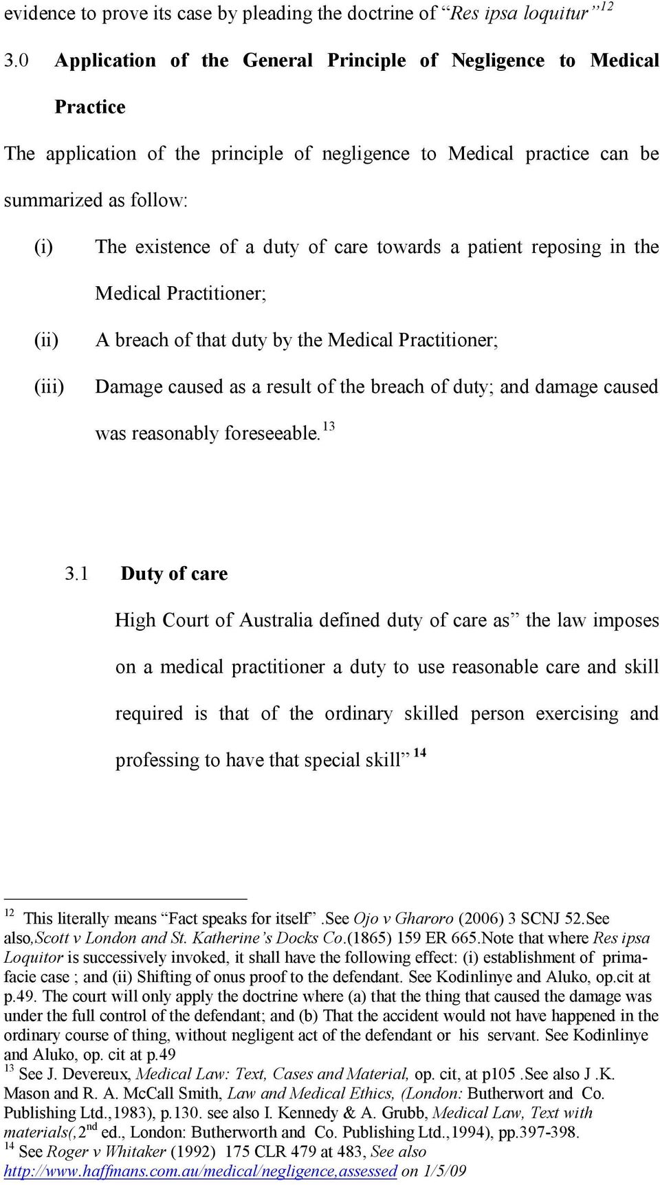 care towards a patient reposing in the Medical Practitioner; (ii) (iii) A breach of that duty by the Medical Practitioner; Damage caused as a result of the breach of duty; and damage caused was
