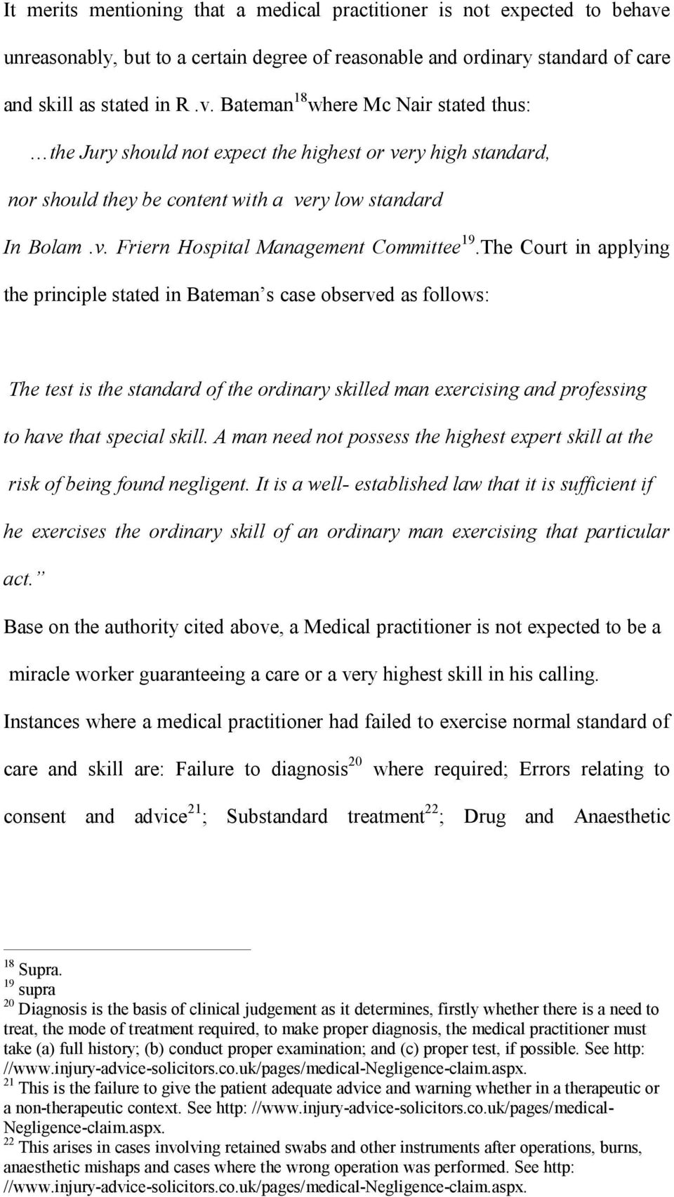 Bateman 18 where Mc Nair stated thus: the Jury should not expect the highest or very high standard, nor should they be content with a very low standard In Bolam.v. Friern Hospital Management Committee 19.