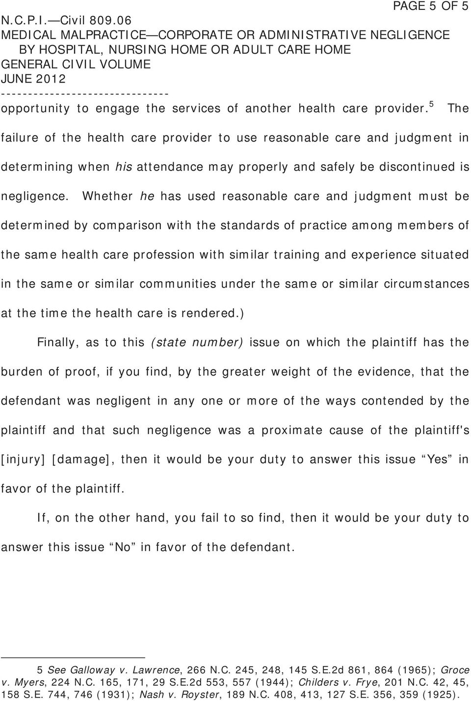 Whether he has used reasonable care and judgment must be determined by comparison with the standards of practice among members of the same health care profession with similar training and experience