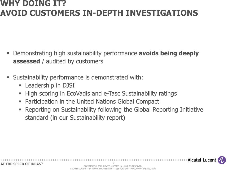 assessed / audited by customers Sustainability performance is demonstrated with: Leadership in DJSI High