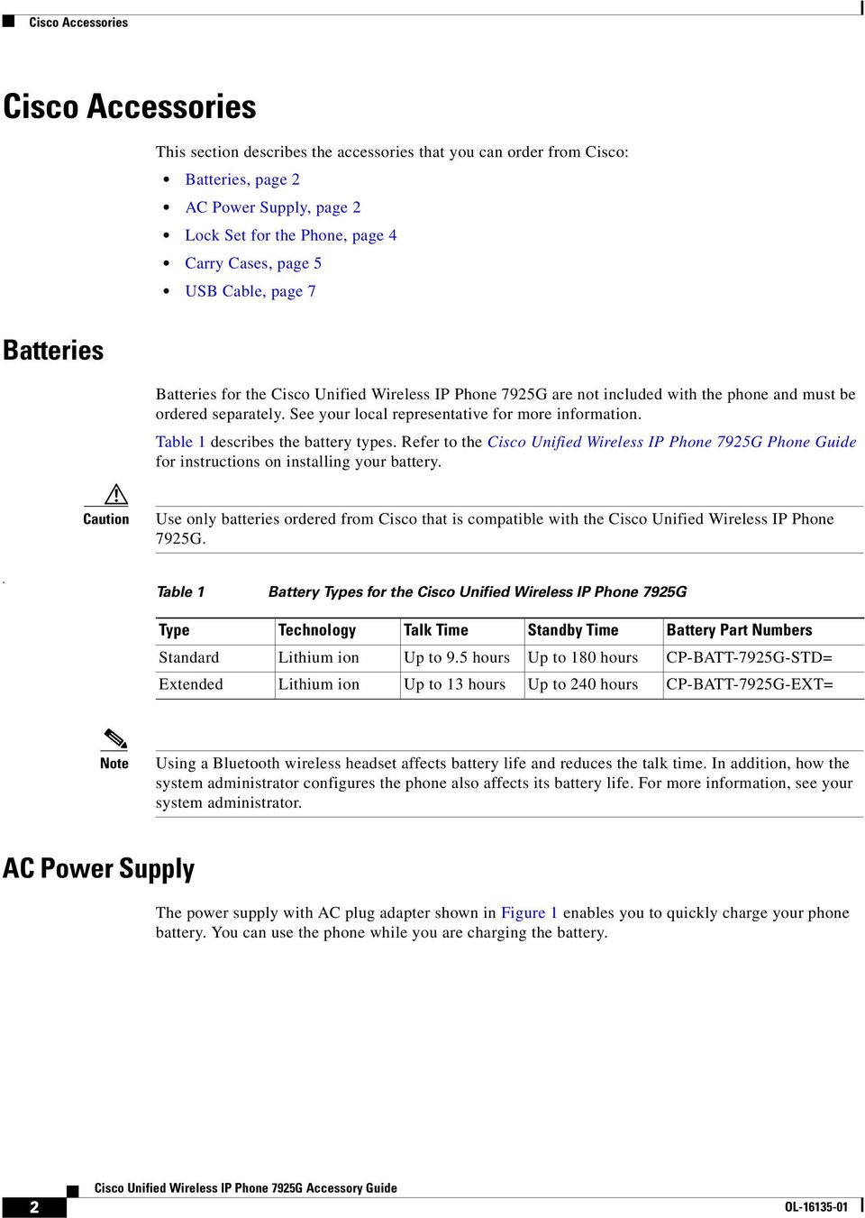Table 1 describes the battery types. Refer to the Cisco Unified Wireless IP Phone 7925G Phone Guide for instructions on installing your battery.